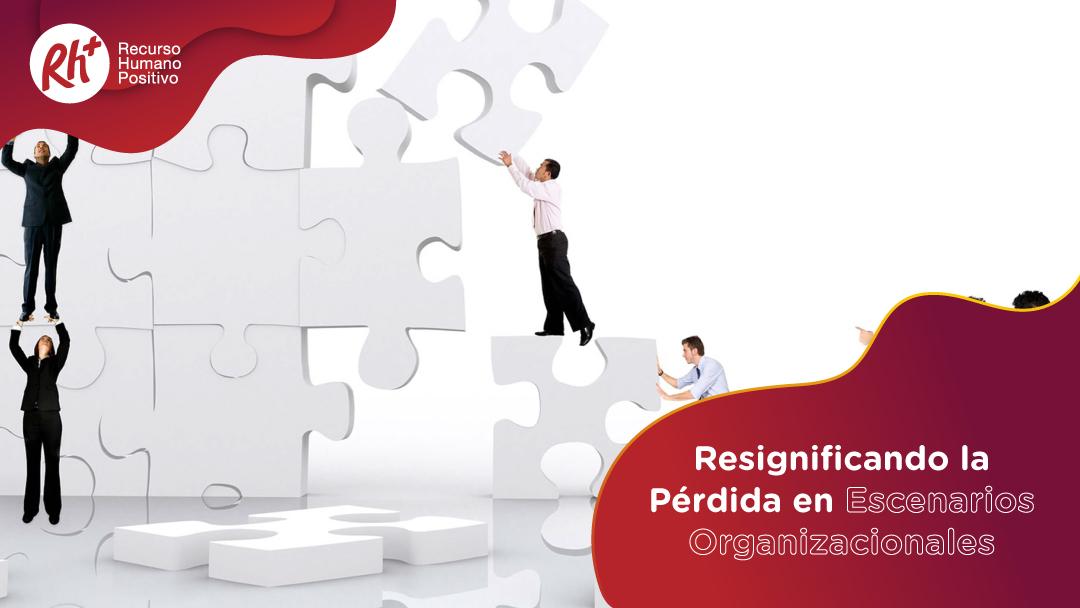 Resignificando la Pérdida en Escenarios Organizacionales