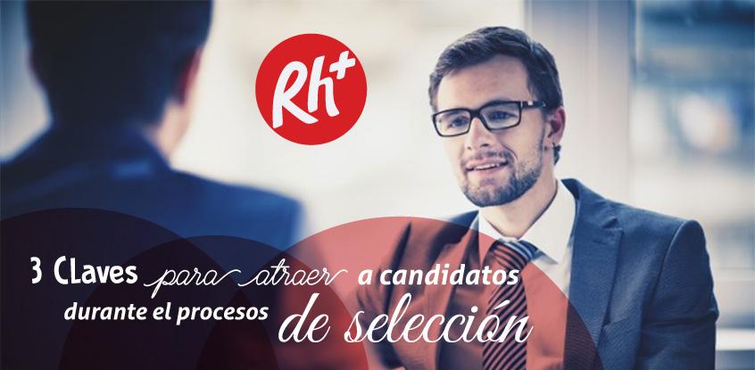 3 Claves para atraer a candidatos durante el proceso de selección