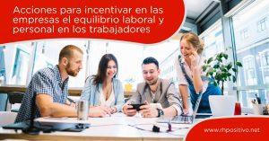 Acciones para incentivar en las empresas el equilibrio laboral y personal en los trabajadores