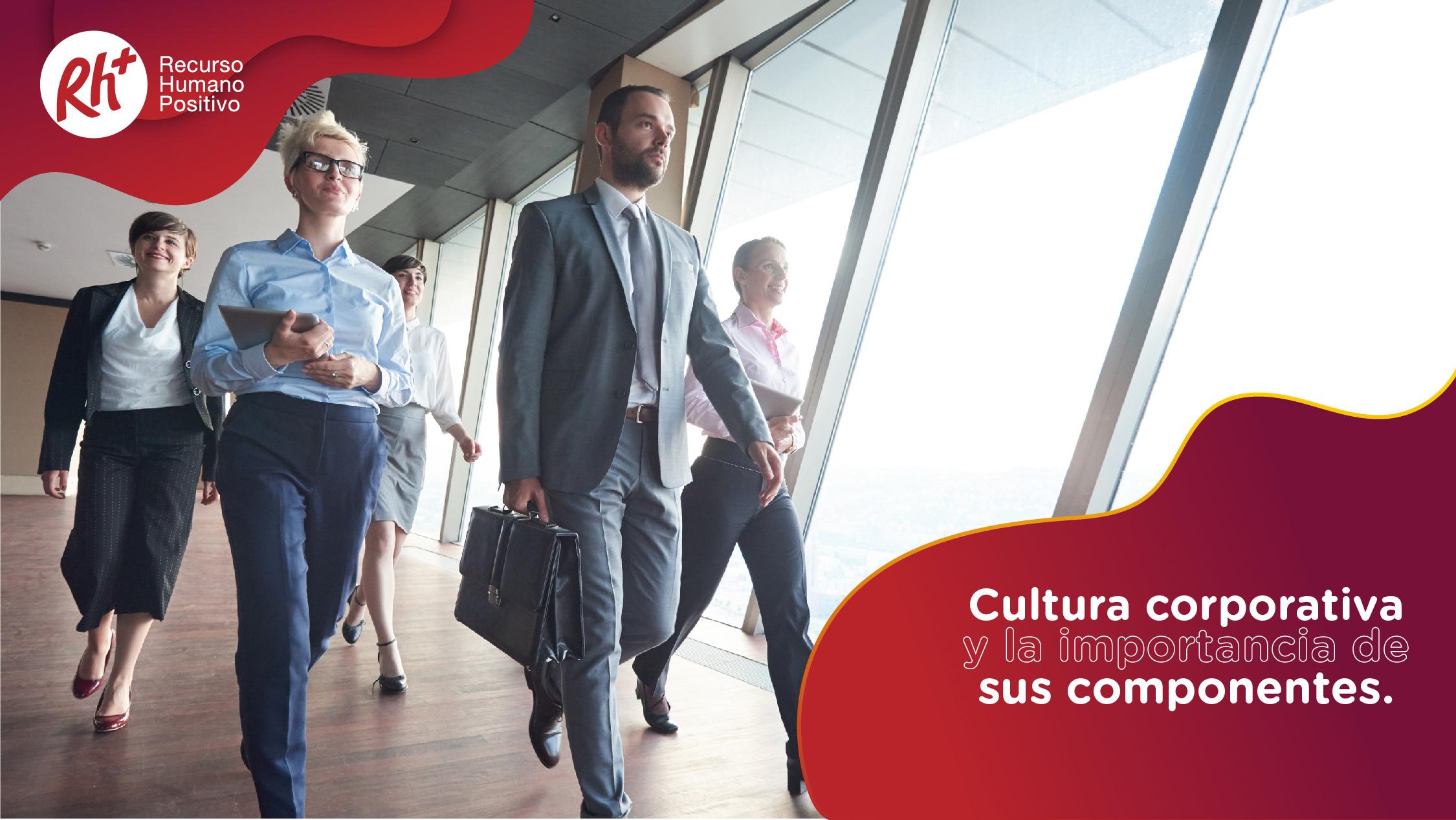 Cultura corporativa y la importancia de sus componentes