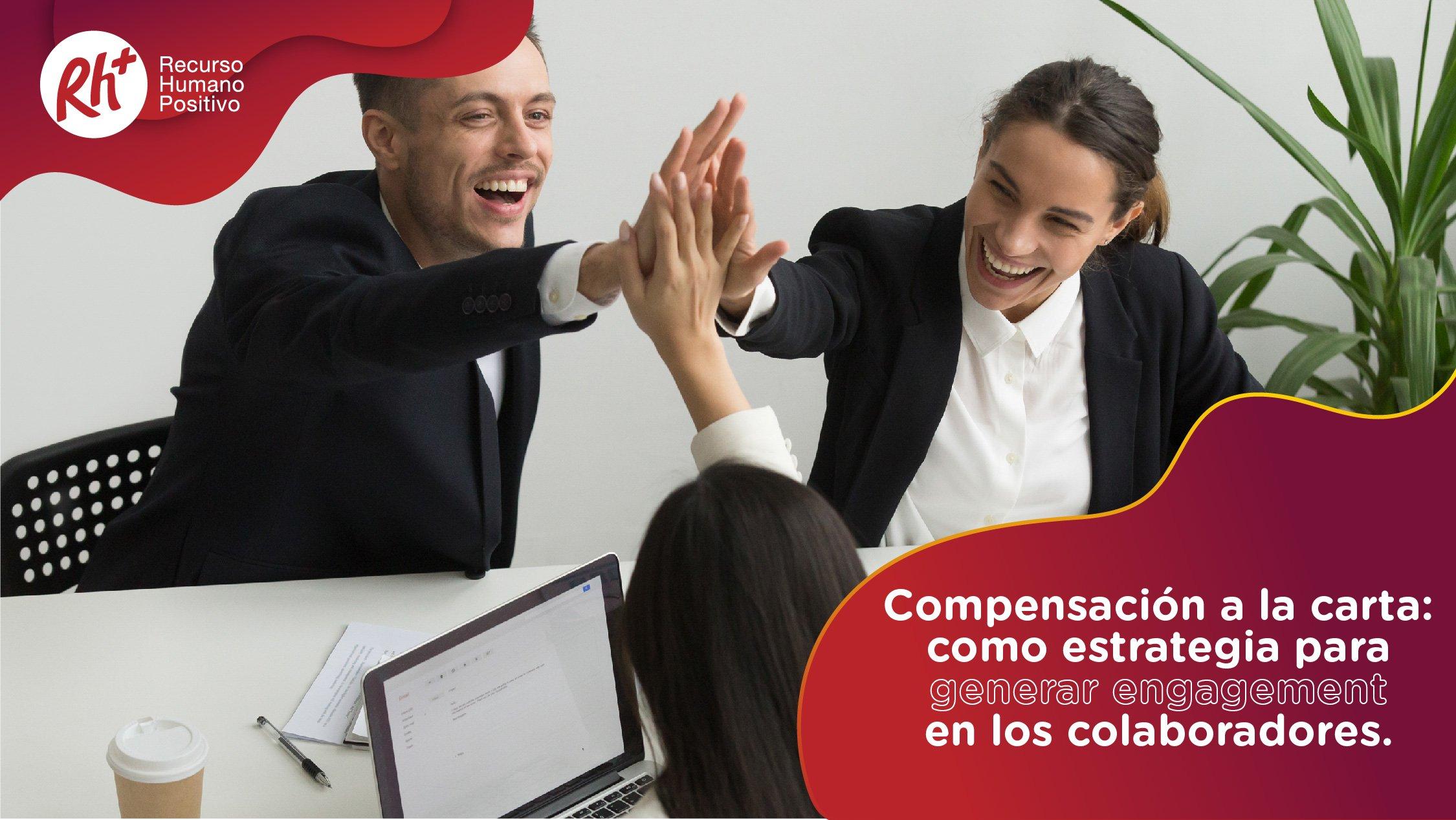 Compensación a la carta: como estrategia para generar engagement en los colaboradores.