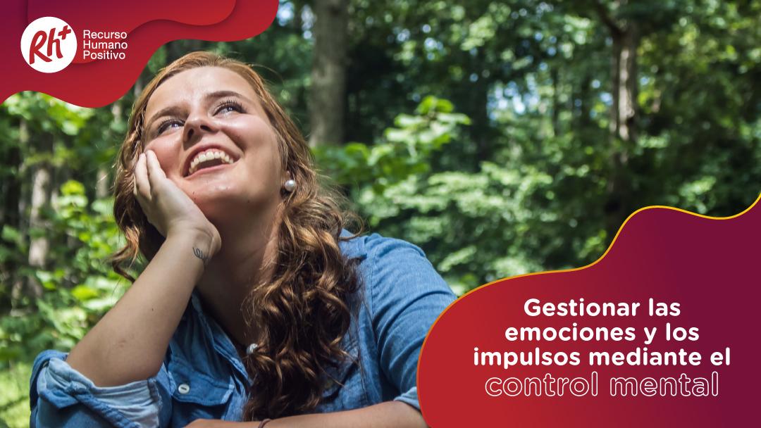 Gestionar las emociones y los impulsos mediante el control mental