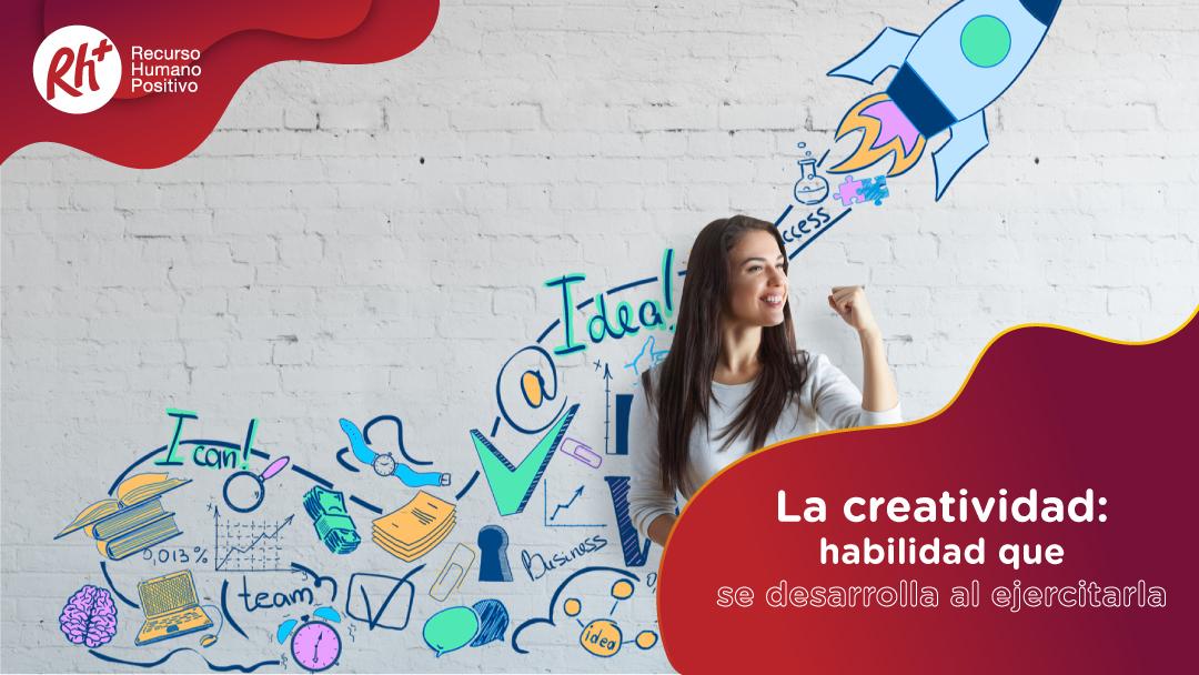 La creatividad: habilidad que se desarrolla al ejercitarla
