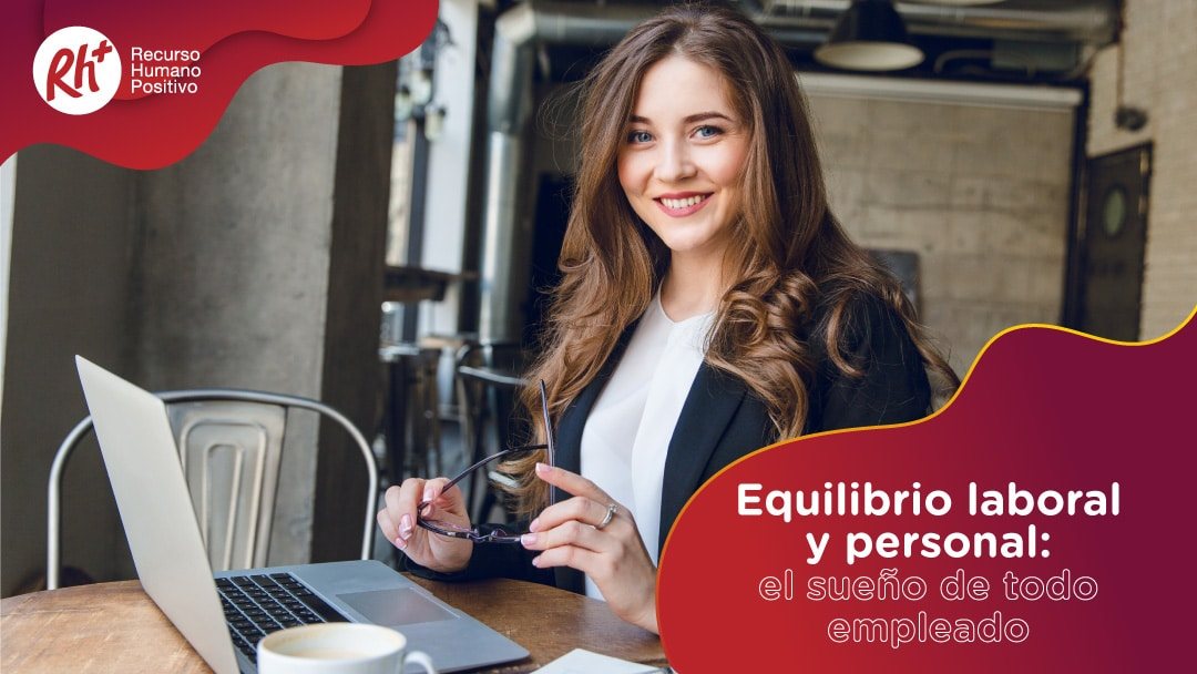 Equilibrio laboral y personal: el sueño de todo empleado