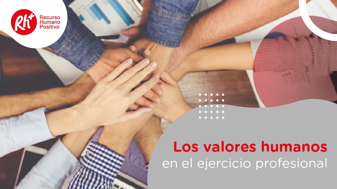 Los valores humanos en el ejercicio profesional